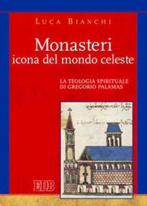 Libro Monasteri icona del mondo celeste. La teologia spirituale di Gregorio Palamas Luca Bianchi