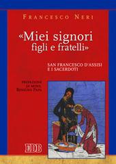 «Miei signori, figli e fratelli». San Francesco d'Assisi e i sacerdoti