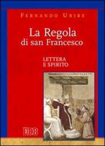 Libro La Regola di san Francesco. Lettera e spirito Fernando Uribe