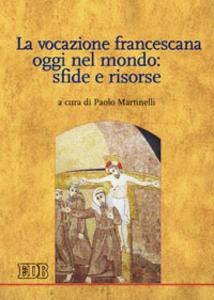 Libro La vocazione francescana oggi nel mondo: sfide e risorse