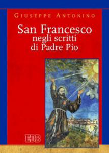 Libro San Francesco negli scritti di Pader Pio Giuseppe Antonino