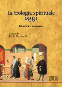 Libro La teologia spirituale oggi. Identità e missione