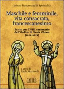Libro Maschile e femminile, vita consacrata, francescanesimo. Scritti per l'VIII centenario dell'ordine di Santa Chiara (1212-2012)