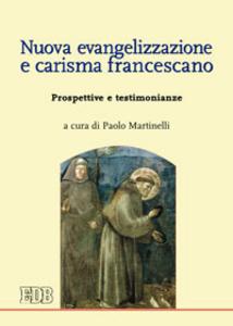 Libro Nuova evangelizzazione e carisma francescano. Prospettive e testimonianze