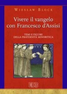 Foto Cover di Vivere il Vangelo con Francesco d'Assisi. Temi e figure della fraternità minoritica, Libro di Wieslaw Block, edito da EDB