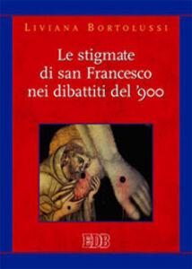 Foto Cover di Le stigmate di san Francesco nei dibattiti del '900, Libro di Liviana Bortolussi, edito da EDB