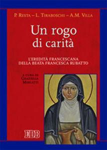 Libro Un rogo di carità. L'eredità francescana della beata Francesca Rubatto Paola Resta , Loredana Tiraboschi , Anna M. Villa