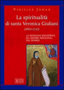 La spiritualità di santa Veronica Giuliani (1660-1727). La missione espiatrice di «essere mezzana» nel diario - Vigilius Johan - copertina