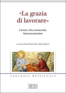 «La grazia di lavorare». Lavoro, vita consacrata, francescanesimo - copertina