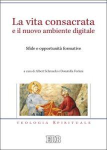 Foto Cover di La vita consacrata e il nuovo ambiente digitale. Sfide e opportunità formative, Libro di  edito da EDB