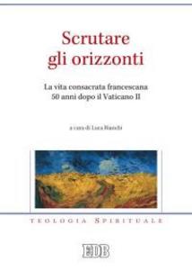 Libro Scrutare gli orizzonti. La vita consacrata francescana 50 anni dopo il Vaticano II