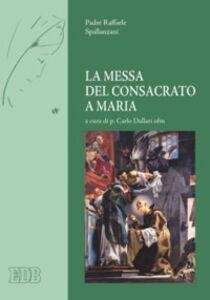 Libro La messa del consacrato a Maria Raffaele Spallanzani