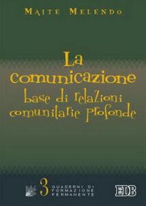 Foto Cover di La comunicazione: base di relazioni comunitarie profonde, Libro di Maite Melendo, edito da EDB