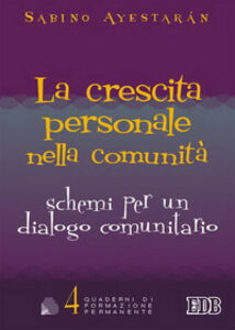 Foto Cover di La crescita personale nella comunità. Schemi per un dialogo comunitario, Libro di Sabino Ayestarán, edito da EDB