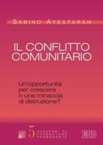 Foto Cover di Il conflitto comunitario. Un'opportunità per crescere o una minaccia di distruzione?, Libro di Sabino Ayestarán, edito da EDB