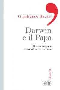 Foto Cover di Darwin e il papa. Il falso dilemma tra evoluzione e creazione, Libro di Gianfranco Ravasi, edito da EDB