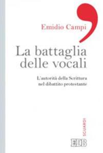 La battaglia delle vocali. L'autorità della Scrittura nel dibattito protestante - Emidio Campi - copertina