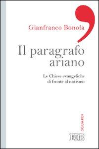 Libro Il paragrafo ariano. Le chiese evangeliche di fronte al nazismo Gianfranco Bonola