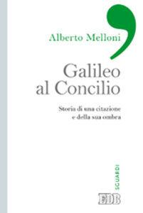 Foto Cover di Galileo al Concilio. Storia di una citazione e della sua ombra, Libro di Alberto Melloni, edito da EDB