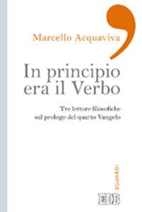 Libro In principio era il verbo. Tre letture filosofiche sul prologo del quarto Vangelo Marcello Acquaviva