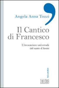 Foto Cover di Il Cantico di Francesco. L'invocazione universale del santo d'Assisi, Libro di Angela Anna Tozzi, edito da EDB