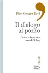 Libro Il dialogo al pozzo. Gesù e la Samaritana secondo Tolstoj Pier Cesare Bori