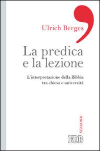 Libro La predica e la lezione. L'interpretazione della Bibbia tra Chiesa e università Ulrich Berges