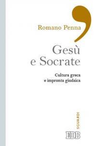 Libro Gesù e Socrate. Cultura greca e impronta giudaica Romano Penna
