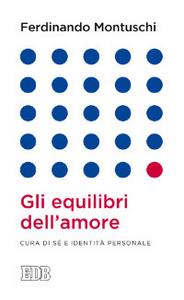 Libro Gli equilibri dell'amore. Cura di sé e identità personale Ferdinando Montuschi