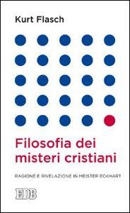 Foto Cover di Filosofia dei misteri cristiani. Ragione e rivelazione in Meister Eckhart, Libro di Kurt M. Flasch, edito da EDB