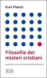 Libro Filosofia dei misteri cristiani. Ragione e rivelazione in Meister Eckhart Kurt M. Flasch