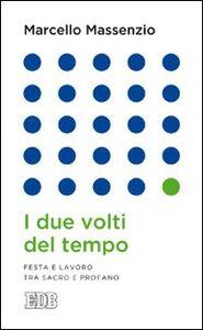 Foto Cover di I due volti del tempo. Festa e lavoro tra sacro e profano, Libro di Marcello Massenzio, edito da EDB