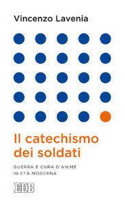 Il catechismo dei soldati. Guerra e cura d'anime in età moderna