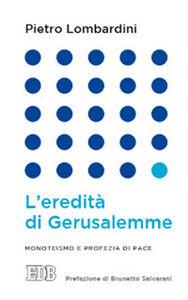 Foto Cover di L' eredità di Gerusalemme. Monoteismo e profezia di pace, Libro di Pietro Lombardini, edito da EDB