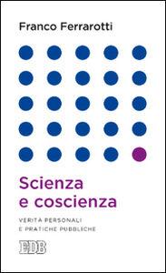 Libro Scienza e coscienza. Verità personali e pratiche pubbliche Franco Ferrarotti