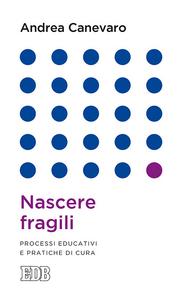 Libro Nascere fragili. Processi educativi e pratiche di cura Andrea Canevaro
