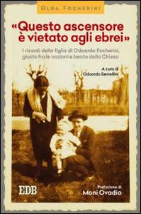 Libro «Questo ascensore è vietato agli ebrei». I ricordi della figlia di Odoardo Focherini, giusto fra le nazioni e beato dalla Chiesa Olga Focherini