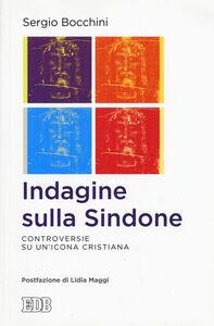 Foto Cover di Indagine sulla Sindone. Controversie su un'icona cristiana, Libro di Sergio Bocchini, edito da EDB