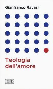 Foto Cover di Teologia dell'amore, Libro di Gianfranco Ravasi, edito da EDB