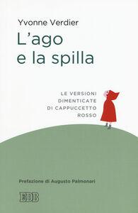 Foto Cover di L' ago e la spilla. Le versioni dimenticate di Cappuccetto Rosso, Libro di Yvonne Verdier, edito da EDB