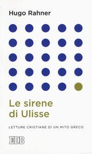 Libro Le sirene di Ulisse. Letture cristiane di un mito greco Hugo Rahner