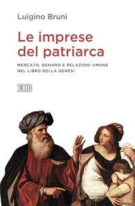 Foto Cover di Le imprese del patriarca. Mercato, denaro e relazioni umane nel libro della Genesi, Libro di Luigino Bruni, edito da EDB