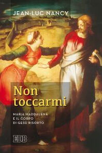 Foto Cover di Non toccarmi. Maria Maddalena e il corpo di Gesù risorto, Libro di Jean-Luc Nancy, edito da EDB