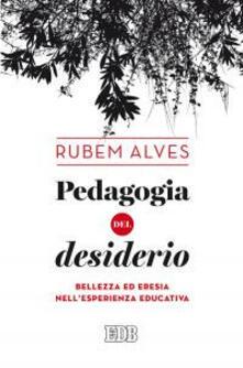 Pedagogia del desiderio. Bellezza ed eresia nellesperienza educativa.pdf