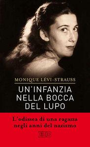 Libro Un' infanzia nella bocca del lupo Monique Lévi-Strauss