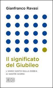 Il significato del Giubileo. L'anno Santo dalla Bibbia ai nostri giorni - Gianfranco Ravasi - copertina