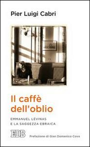 Libro Il caffè dell'oblio. Emmanuel Lévinas e la saggezza ebraica Pierluigi Cabri