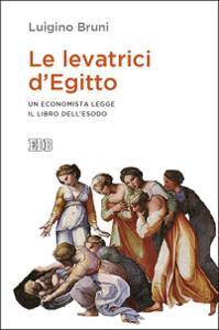Libro Le levatrici d'Egitto. Un economista legge il libro dell'Esodo Luigino Bruni