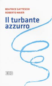 Libro Il turbante azzurro Beatrice Gatteschi , Roberto Maier