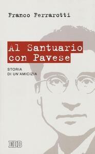 Al santuario con Pavese. Storia di un'amicizia - Franco Ferrarotti - copertina